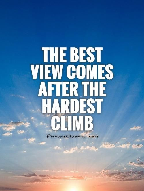 View Quotes The Best Quotes  The Best View Comes After The Hardest Climb .