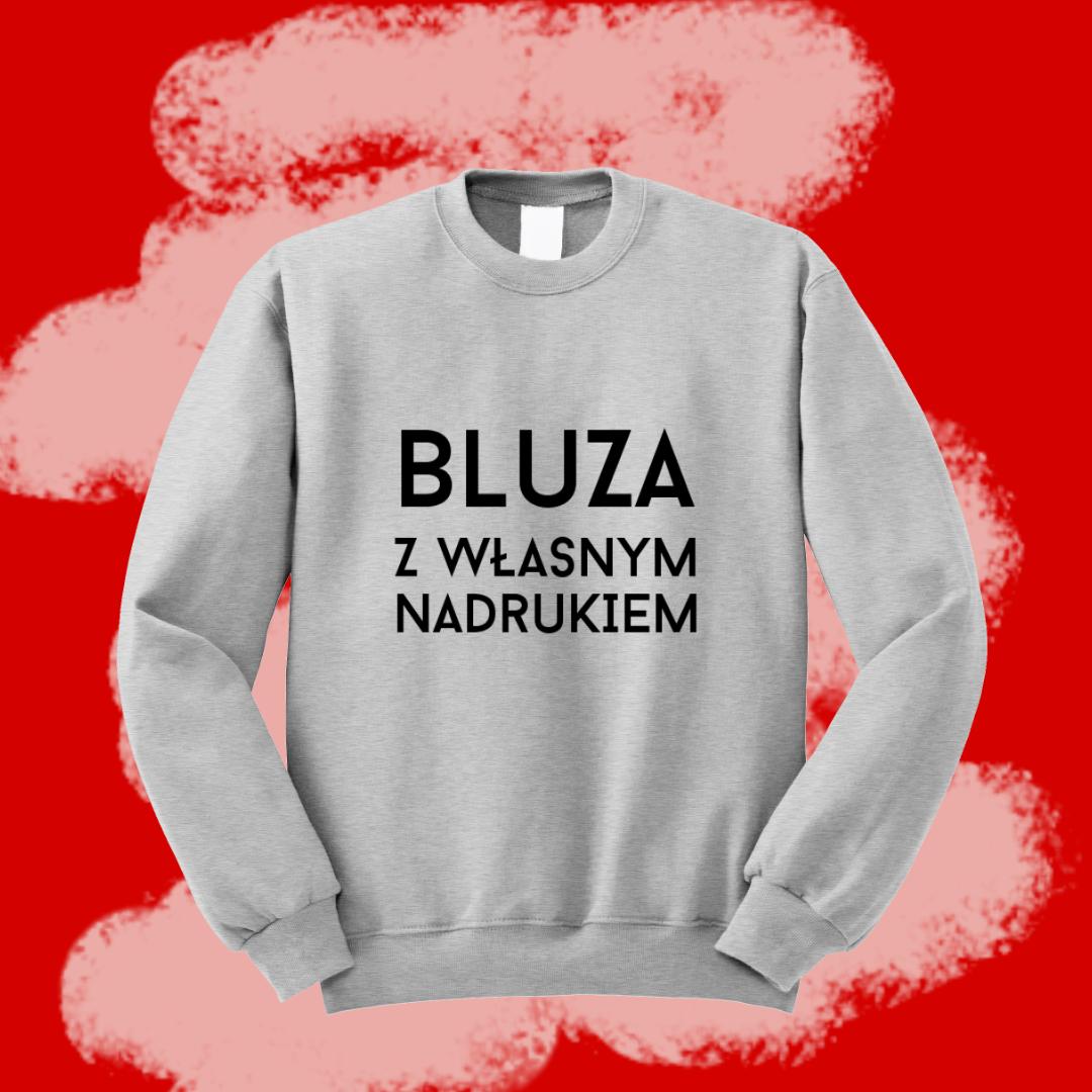 Bluza Z Wlasnym Nadrukiem Twoj Nadruk Napis Tekst Grafika Graphic Sweatshirt Sweatshirts Graphic