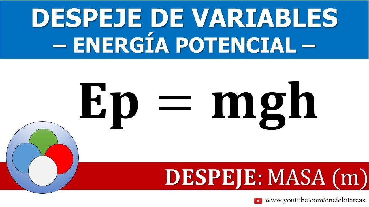 Despeje De Variables Energia Potencial Masa Youtube Energía Signo De Igual Ejercicios Resueltos