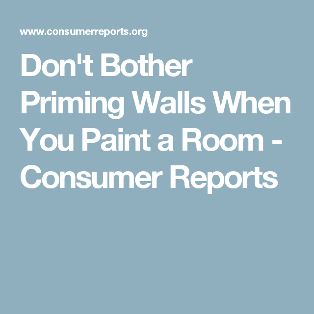 Donu0027t Bother Priming Walls When You Paint A Room   Consumer Reports