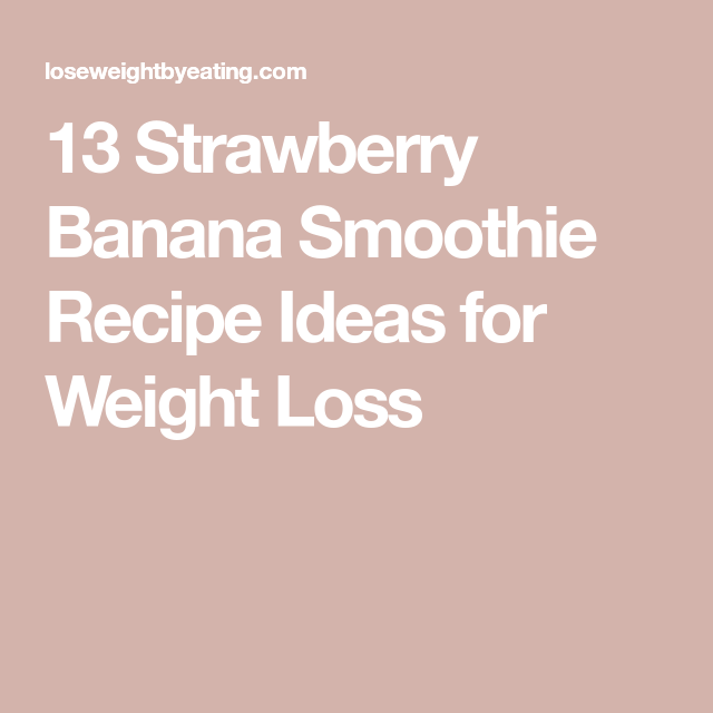 13 Strawberry Banana Smoothie Recipe Ideas for Weight Loss #strawberrybananasmoothie