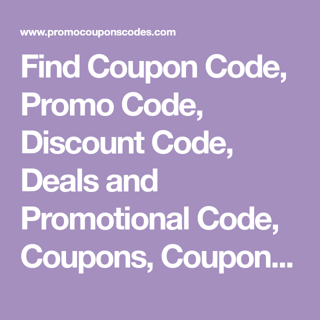 Find Coupon Code Promo Code Discount Code Deals And Promotional Code Coupons Coupon Codes Fo Online Coupons Codes Promo Codes Online Promo Codes