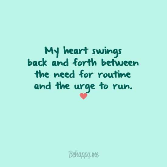 My Heart Swings Back And Forth Between The Need For Routine And The Urge To Run Daily Inspiration Quotes Words Quotes Selfie Quotes
