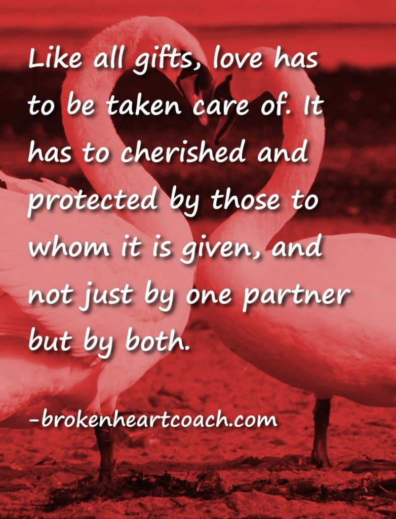 Like all gifts, love has to be taken care of. It has to cherished and protected by those to whom it is given, and not just by one partner but by both.  http://wp.me/p2dxdb-5m