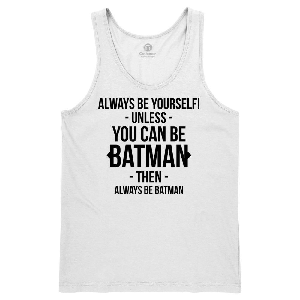 Always Be Yourself Unless You Can Be Batman Men's Tank Top