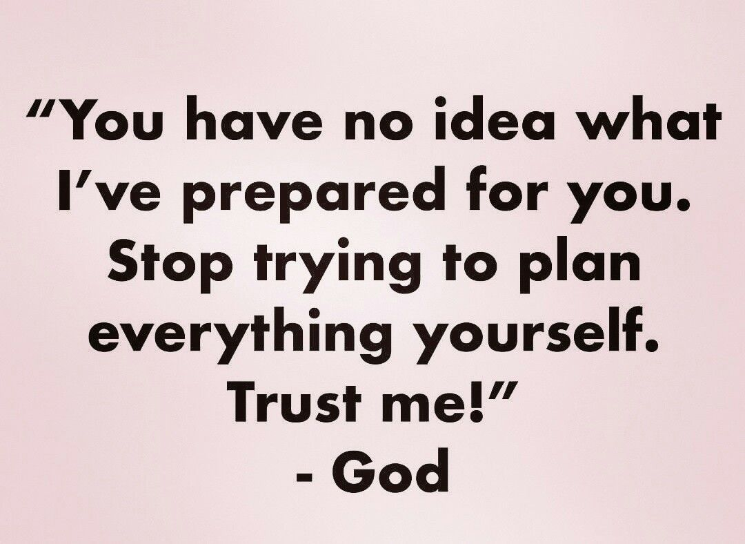Pray You Have No Idea What I Have Prepared For You Stop Trying To Plan Everything Yourself Trust God Faith Quotes Spiritual Quotes Gods Guidance
