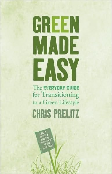 Booktopia - Green Made Easy , The Everyday Guide for Transitioning to a Green Lifestyle by Chris Prelitz,