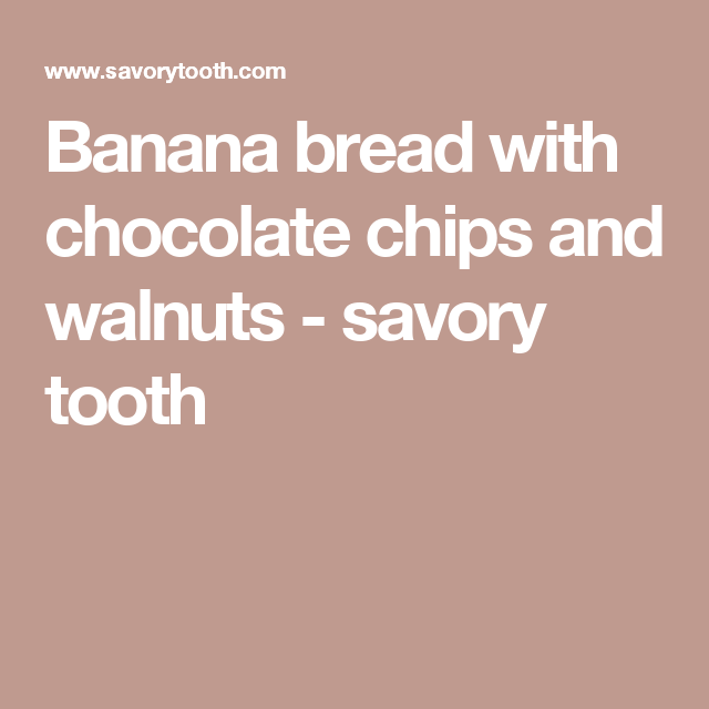 Banana bread with chocolate chips and walnuts - savory tooth
