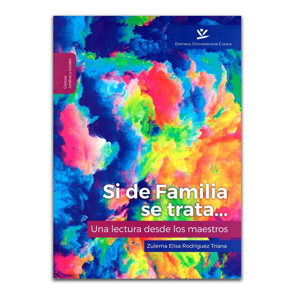 Si de familia se trata… Una lectura desde los maestros – Zulema Elisa Rodríguez Triana – Universidad de Caldas www.librosyeditores.com Editores y distribuidores.