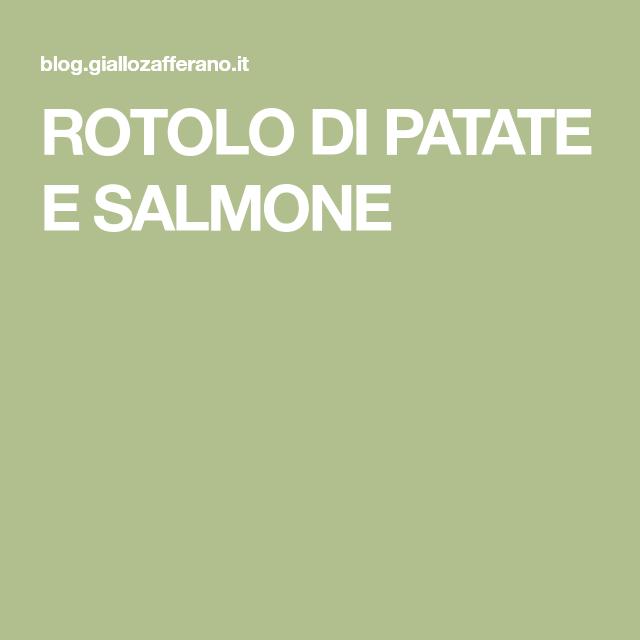 ROTOLO DI PATATE E SALMONE