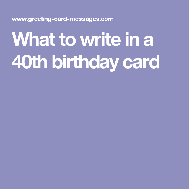 What To Write In A 40th Birthday Card Card Messages Pinterest