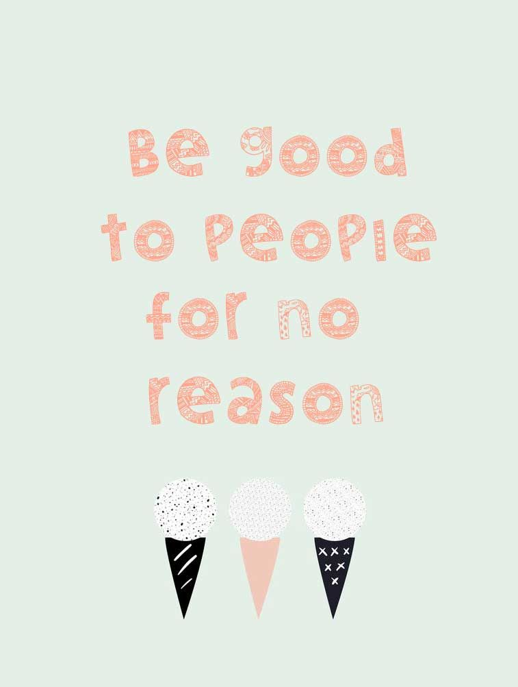 Be good to people for no reason