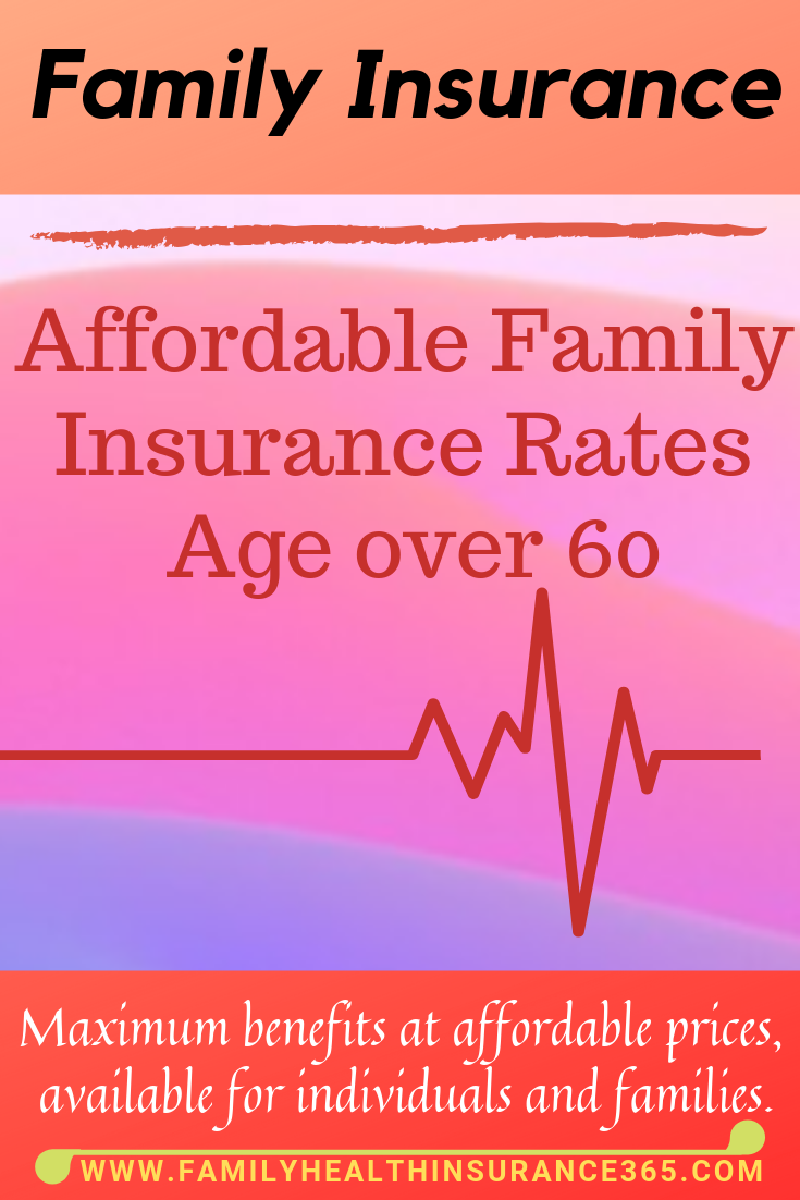 Affordable Familyinsurance Rates Age Over 60 Maximum Benefits At