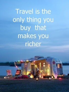 Travel is the only thing you buy that makes you richer.