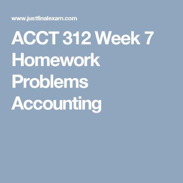 ACCT 312 Week 7 Homework Problems Accounting