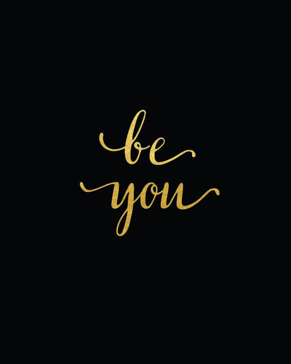 Gold Quote Be You Real Gold Foil Print  Gold Foil Quote  5X7 8X10  Gold .