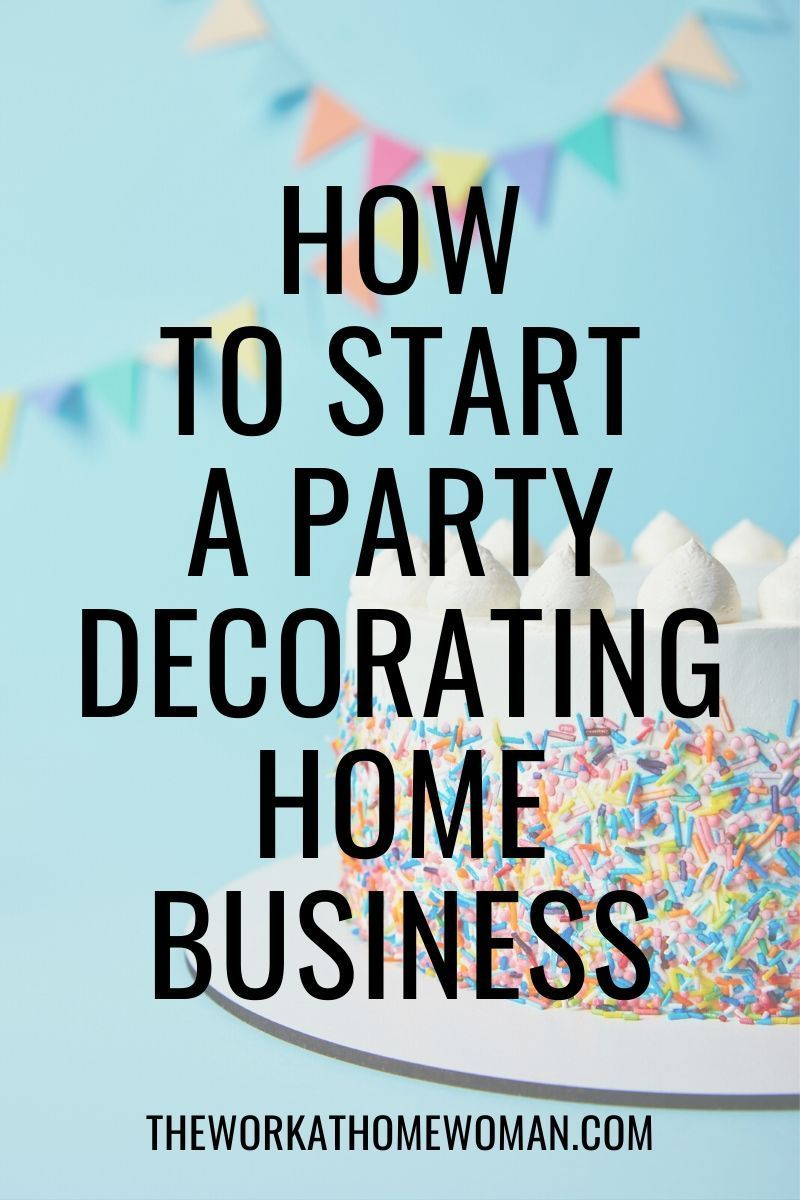 How To Start A Decorating Business For Parties Starting A Business Start A Business From Home Business Name Idea