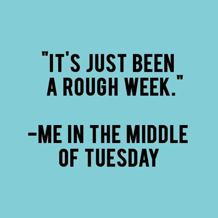 Rough Day At Work Quotes: It's Just Been A Rough Week