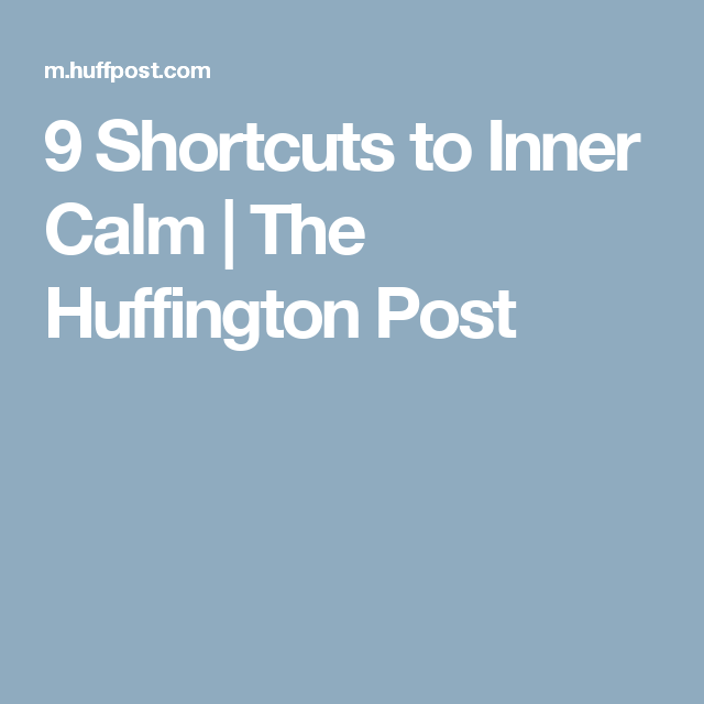 9 Shortcuts to Inner Calm | The Huffington Post
