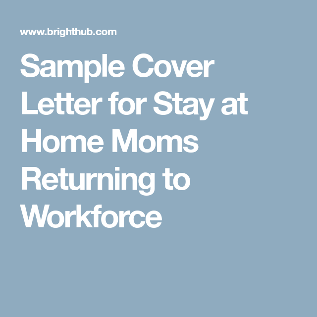Sample Cover Letter For Stay At Home Moms Returning To Workforce Job Cover Letter Cover Letter For Resume Cover Letter