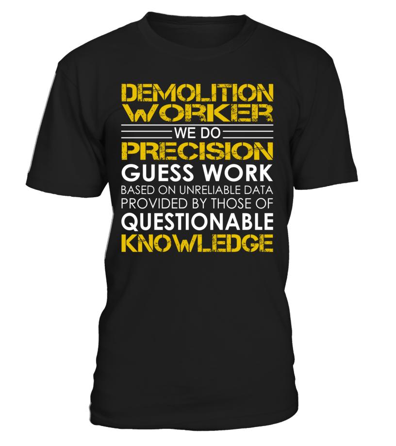 Demolition Worker - We Do Precision Guess Work