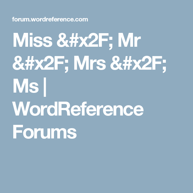 Miss mr mrs ms wordreference forums miss and ms miss mr mrs ms wordreference forums negle Images