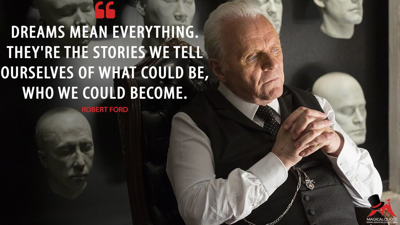 Robert Ford: Dreams Mean Everything. They're The Stories