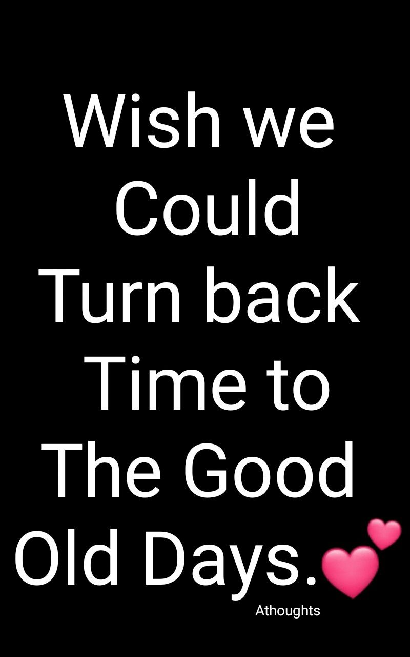Wish We Could Turn Back Time To The Good Old Days Quotes Athoughts My Thoughts Asma Mujeer Pinterest Asmamujeerr Love Life Quotes Fear Quotes Quotes