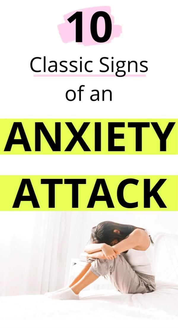 10 CLASSIC SIGNS OF AN ANXIETY ATTACK AND HOW TO G