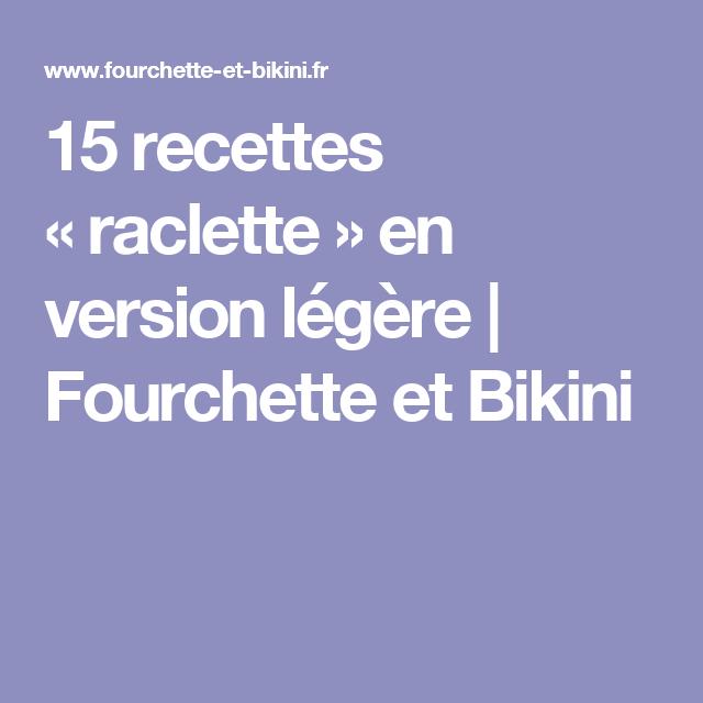 15 recettes «raclette» en version légère | Fourchette et Bikini