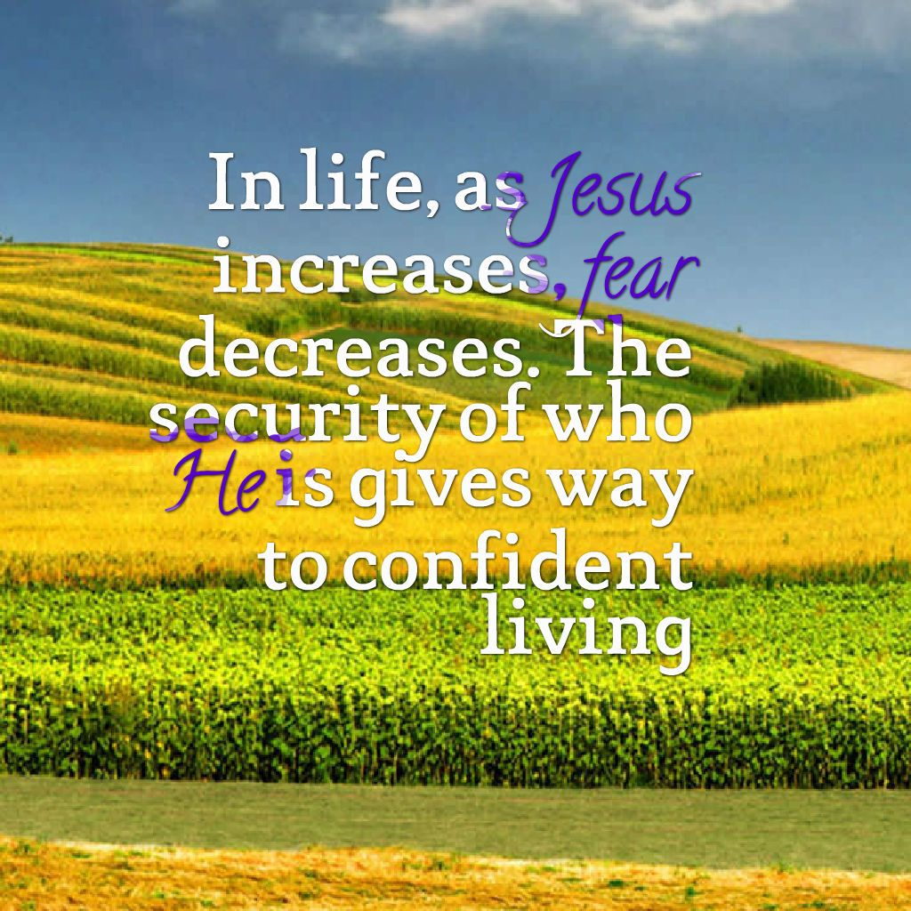 Life Spiritual Quotes In Life As Jesus Increases Fear Decreasesthe Security Of Who