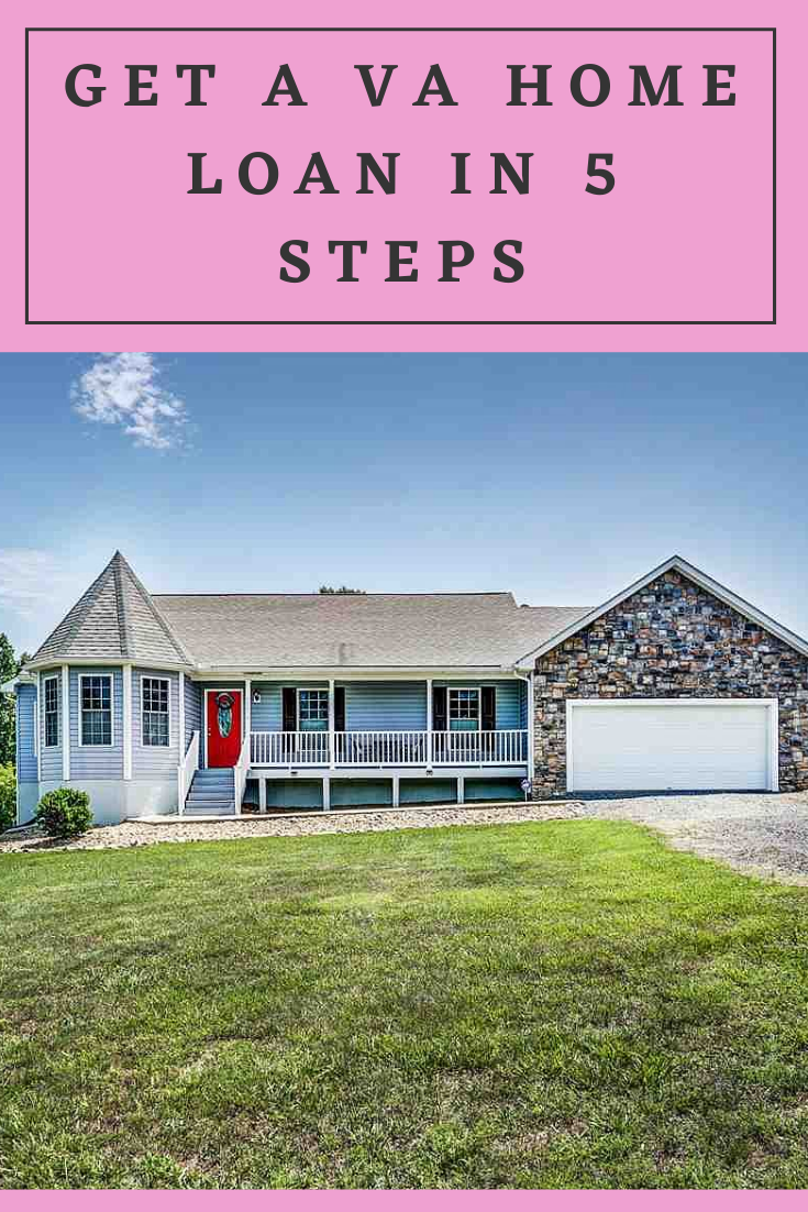 Get A Va Home Loan In 5 Steps Home Loans Home Financing Refinance Loans