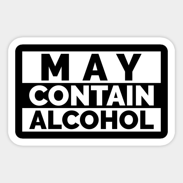 May Contain Alcohol Alcohol Sticker Teepublic Custom Beer Pong Tables Beer Pong Table Designs Beer Pong Table Diy
