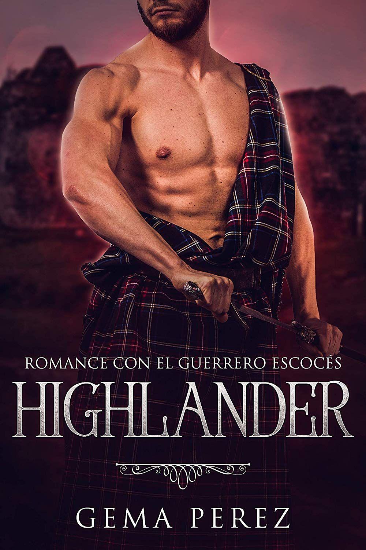 Highlander: Romance con el Guerrero Escocés (Novela de Romance y Fantasía  Contemporánea) eBook: Gema Perez: Amazon.es: Tienda Kindle
