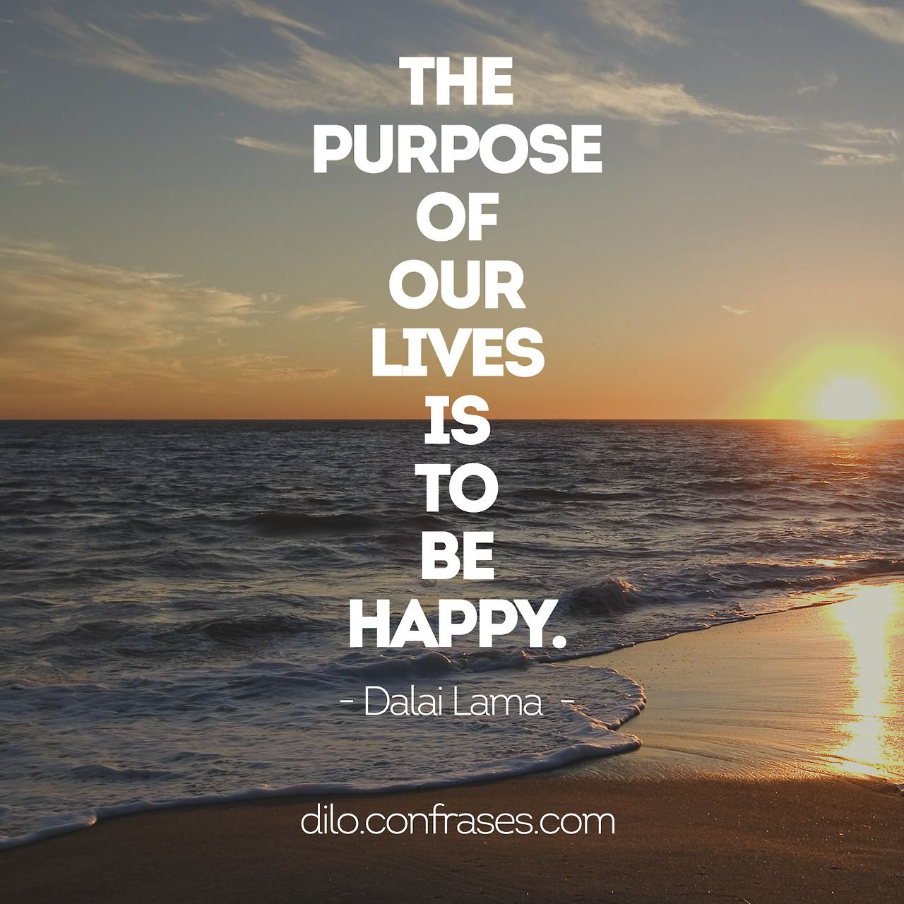 Our Happy Life Quotes: The Purpose Of Our Lives Is To Be Happy