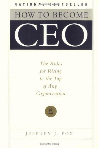 How To Become Ceo The Rules For Rising To The Top Of Any Organization By Jeffrey J Fox Http Www Amazon Historical Writing Book Publication Management Books