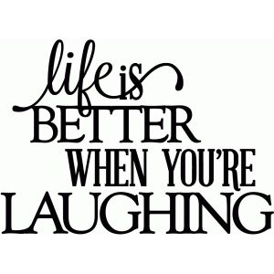 Silhouette Design Store: Life Is Better When You're Laughing - Vinyl Phrase