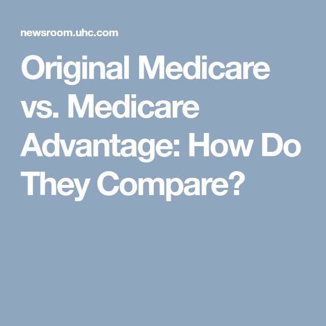 Original Medicare Vs Medicare Advantage How Do They Compare