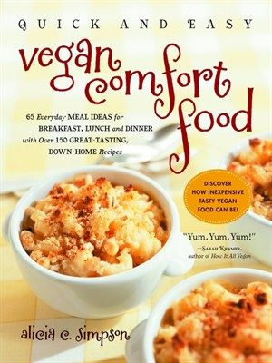 Quick Easy Vegan Comfort Food 65 Everyday Meal Ideas For Breakfast Lunch And Dinner With Over 150 Great Tasti Easy Vegan Vegan Comfort Food Quick Easy Vegan