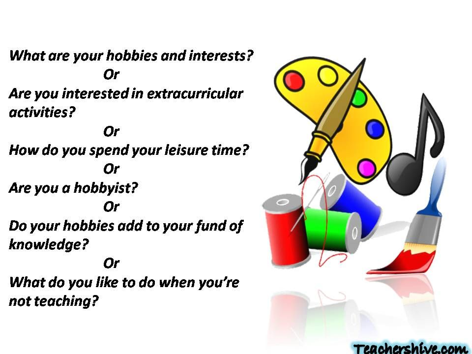 what are your hobbies and interests or are you interested in extracurricular activities or how do you spend your leisure time or are you a hobbyist