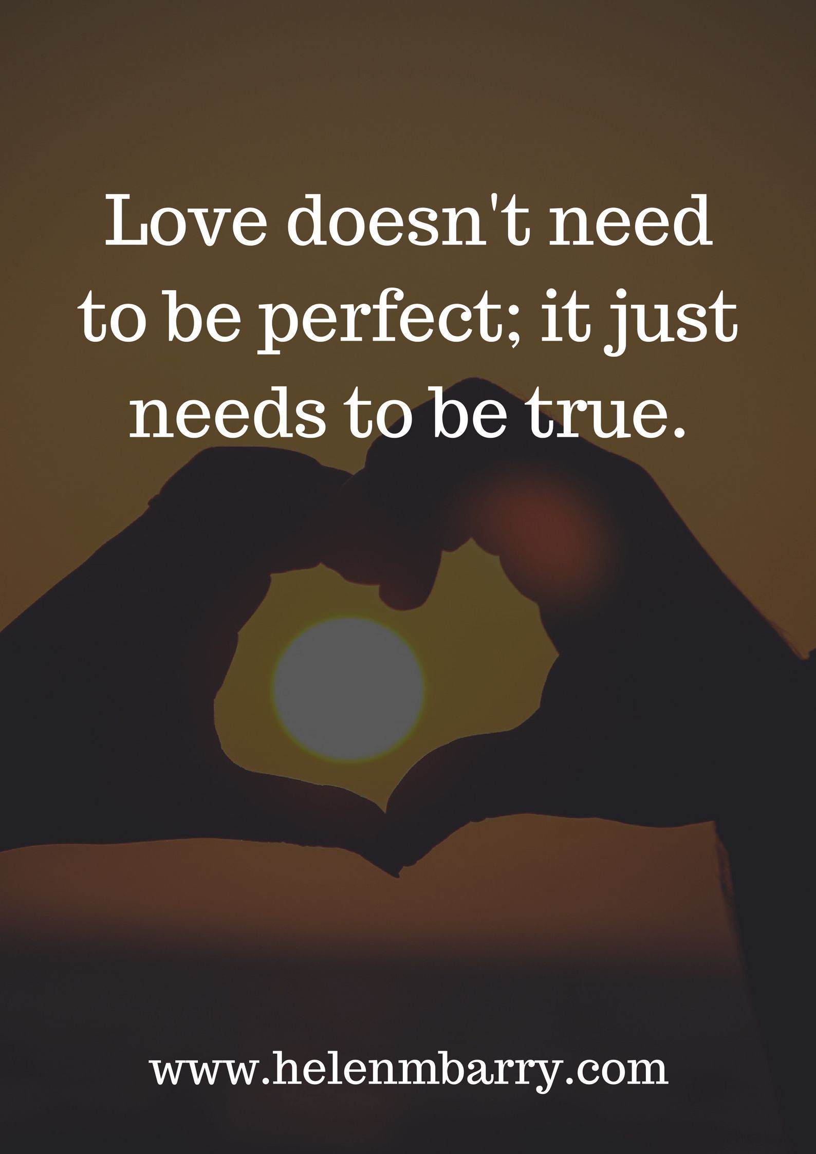 Love Doesnt Need To Be Perfect It Just Needs To Be True