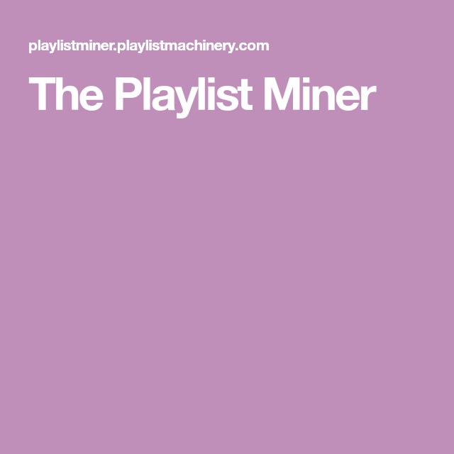 The Playlist Miner | Music in 2018 | Pinterest | Music and My music