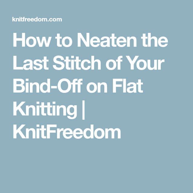 How To Neaten The Last Stitch Of Your Bind-Off On Flat