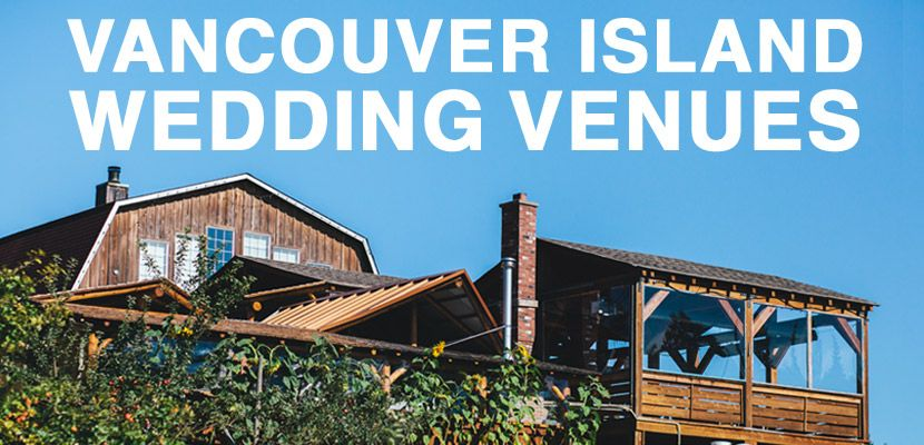 Vancouver Island Wedding Venues An Ilrated Guide To On British Columbia Including Nanaimo Duncan Tofino Comox