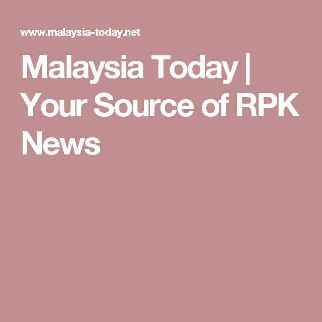 Malaysia Today | Your Source of RPK News