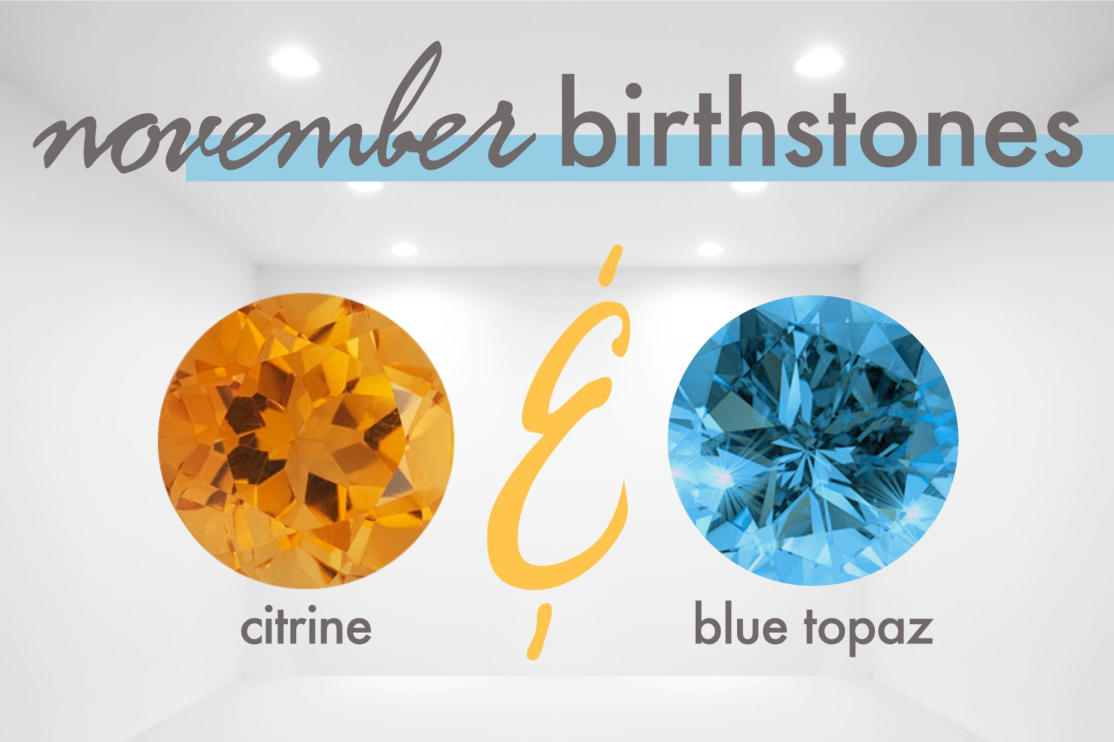The birthstones for November are Citrine and Topaz. Citrine is a ...