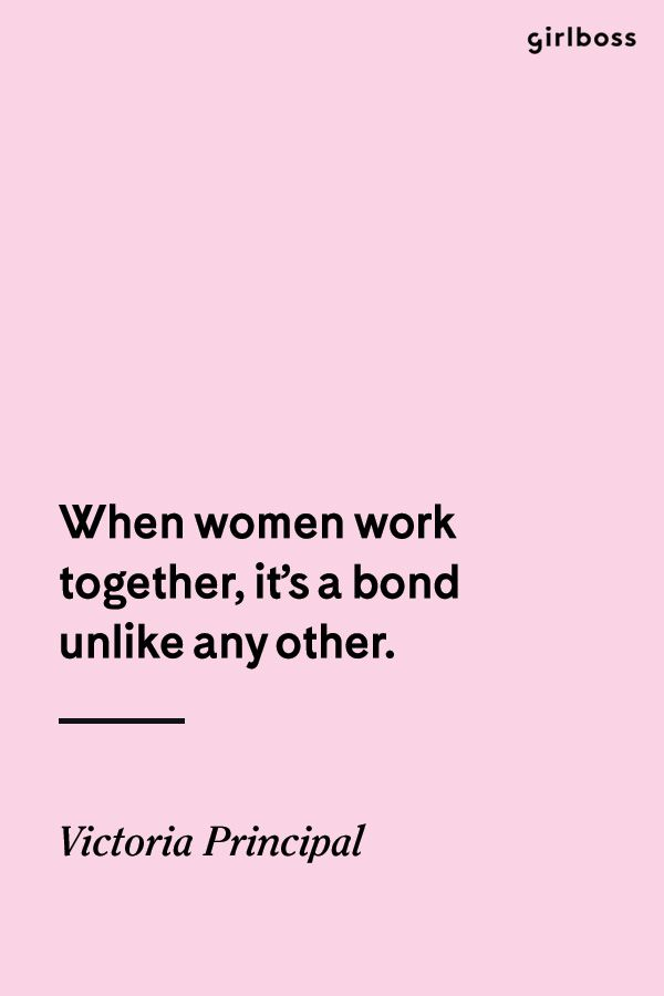 Girlboss Quote When Women Work Together It S A Bond Unlike Any Other Victoria Principal Girl Boss Quotes Working Together Quotes Working Woman Quotes