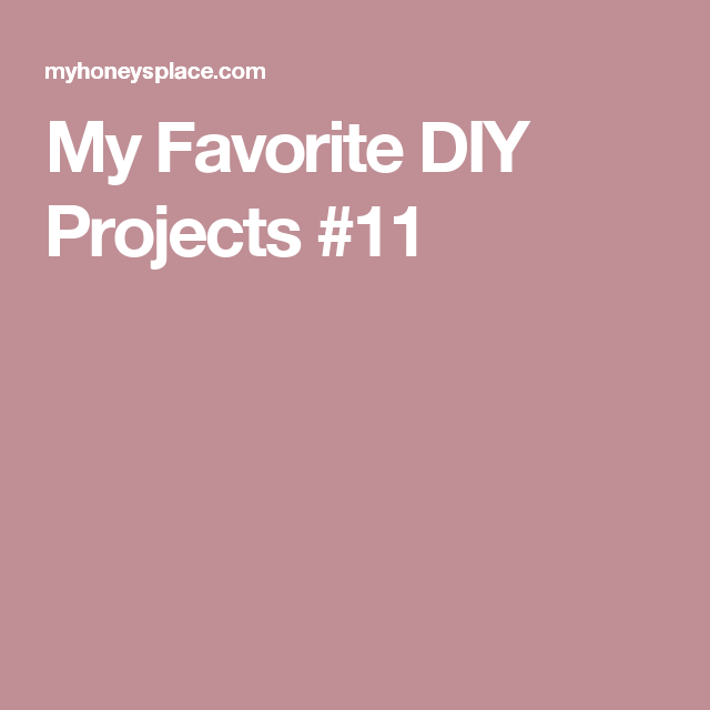 My Favorite DIY Projects #11