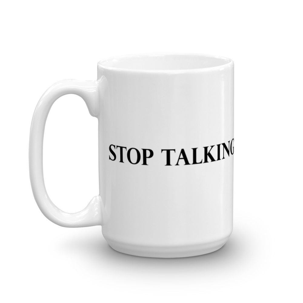 """Stop Talking"" Mug, 15oz"