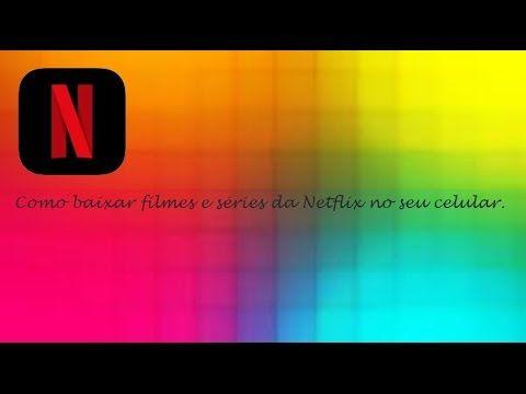 Como Baixar Filmes E Series Da Netflix No Seu Celular Ios Baixar